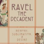 [PDF] [EPUB] Ravel the Decadent: Memory, Sublimation, and Desire Download