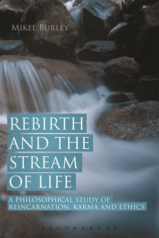 [PDF] [EPUB] Rebirth and the Stream of Life: A Philosophical Study of Reincarnation, Karma and Ethics Download by Mikel Burley