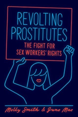[PDF] [EPUB] Revolting Prostitutes: The Fight for Sex Workers' Rights Download by Molly  Smith