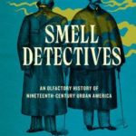 [PDF] [EPUB] Smell Detectives: An Olfactory History of Nineteenth-Century Urban America Download