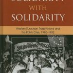 [PDF] [EPUB] Solidarity with Solidarity: Western European Trade Unions and the Polish Crisis, 1980-1982 Download