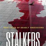 [PDF] [EPUB] Stalkers: True stories of deadly obsessions (Dark Webs True Crime #3) Download