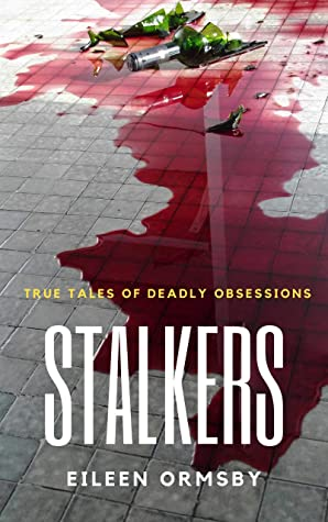 [PDF] [EPUB] Stalkers: True stories of deadly obsessions (Dark Webs True Crime #3) Download by Eileen Ormsby
