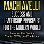 [PDF] [EPUB] Sun Tzu and Machiavelli Success And Leadership Principles: Based On The Classics The Art Of War And The Prince Download