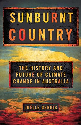 [PDF] [EPUB] Sunburnt Country: The History and Future of Climate Change in Australia Download by Joëlle Gergis