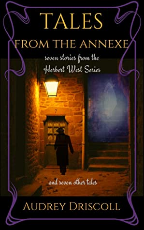 [PDF] [EPUB] Tales from the Annexe: seven stories from the Herbert West Series and seven other tales Download by Audrey Driscoll