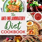 [PDF] [EPUB] The Anti-Inflammatory Diet Cookbook: 200+ Easy and Tasty Recipes to Enhance Your Well-Being, Reduce Inflammation, and Prevent Degenerative Disease – 21-Days Meal Plan – 5 Proven Tips Download