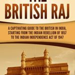 [PDF] [EPUB] The British Raj: A Captivating Guide to the British in India, Starting from the Indian Rebellion of 1857 to the Indian Independence Act of 1947 Download