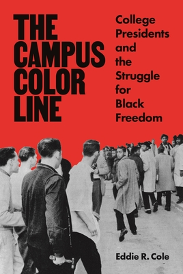 [PDF] [EPUB] The Campus Color Line: College Presidents and the Struggle for Black Freedom Download by Eddie R Cole