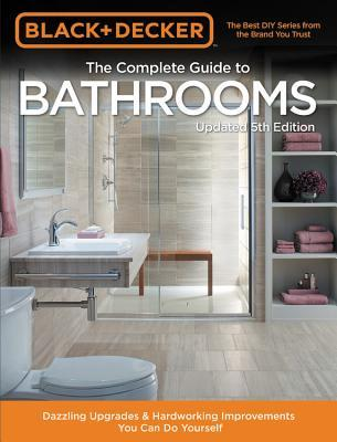 [PDF] [EPUB] The Complete Guide to Bathrooms: Dazzling Upgrades and Hardworking Improvements You Can Do Yourself Download by Black AUTHORNM Decker