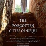 [PDF] [EPUB] The Forgotten Cities of Delhi: Book Two in the Where Stones Speak trilogy Download