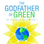 [PDF] [EPUB] The Godfather of Green: An Eco-Spiritual Memoir Download