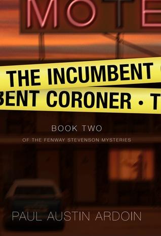 [PDF] [EPUB] The Incumbent Coroner  (Fenway Stevenson Mysteries, #2) Download by Paul Austin Ardoin