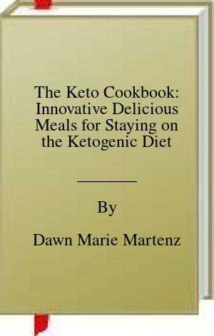[PDF] [EPUB] The Keto Cookbook: Innovative Delicious Meals for Staying on the Ketogenic Diet Download by Dawn Marie Martenz