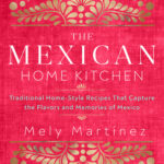 [PDF] [EPUB] The Mexican Home Kitchen: Traditional Home-Style Recipes That Capture the Flavors and Memories of Mexico Download
