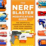 [PDF] [EPUB] The Nerf Blaster Modification Guide: The Unofficial Handbook for Making Your Foam Arsenal Even More Awesome Download