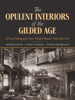 [PDF] [EPUB] The Opulent Interiors of the Gilded Age: All 203 Photographs from  Artistic Houses,  with New Text Download by Arnold Lewis