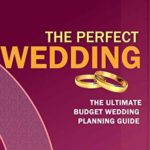 [PDF] [EPUB] The Perfect Wedding: The Ultimate Budget Wedding Planning Guide, Key Wedding Finance Tips, Choosing The Best Dress, Ring, Venue And Cake Download