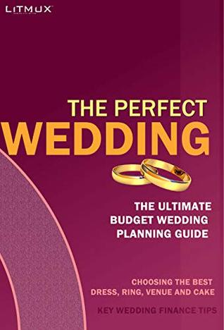 [PDF] [EPUB] The Perfect Wedding: The Ultimate Budget Wedding Planning Guide, Key Wedding Finance Tips, Choosing The Best Dress, Ring, Venue And Cake Download by Gloria Jubi