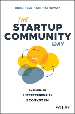 [PDF] [EPUB] The Startup Community Way: How to Build an Entrepreneurial Ecosystem That Thrives Download by Brad Feld