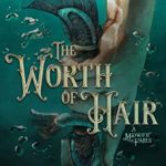 [PDF] [EPUB] The Worth of Hair: A Midwife Fable (The Midwife Fables Book 1) Download