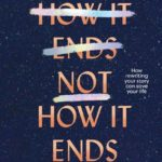 [PDF] [EPUB] This Is Not How It Ends: How Rewriting Your Story Can Save Your Life Download