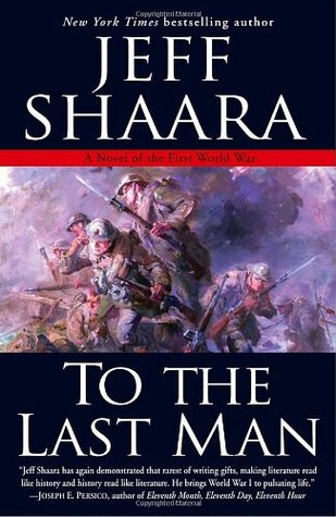 [PDF] [EPUB] To the Last Man: A Novel of the First World War Download by Jeff Shaara