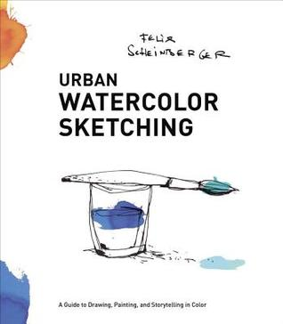 [PDF] [EPUB] Urban Watercolor Sketching: A Guide to Drawing, Painting, and Storytelling in Color Download by Felix Scheinberger