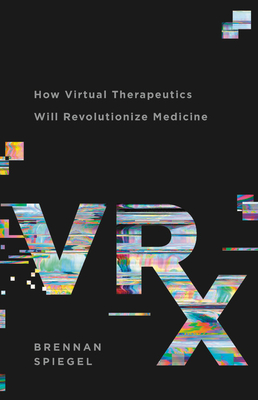 [PDF] [EPUB] VRx: How Virtual Therapeutics Will Revolutionize Medicine Download by Brennan Spiegel