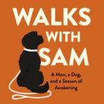 [PDF] [EPUB] Walks with Sam: A Man, a Dog, and a Season of Awakening Download
