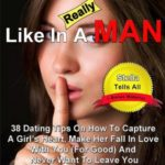 [PDF] [EPUB] What Women Really Like In A Man: 45 Dating Tips On How To Capture A Girl's Heart, Make Her Fall In Love With You (For Good) and Never Want To Leave You (Stella Tells All Book 1) Download