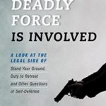[PDF] [EPUB] When Deadly Force is Involved: A Look at the Legal Side of Stand Your Ground, Duty to Retreat, and Other Questions of Self-Defense Download