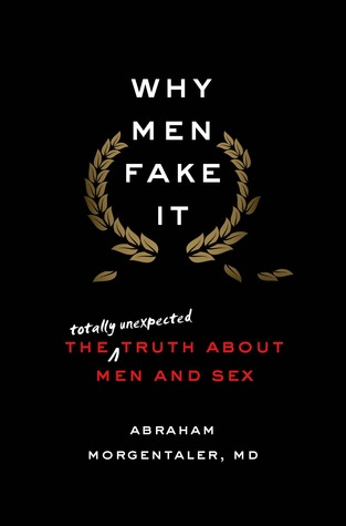 [PDF] [EPUB] Why Men Fake It: The Totally Unexpected Truth About Men and Sex Download by Abraham Morgentaler