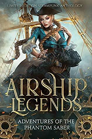 [PDF] [EPUB] Airship Legends: Adventures of the Phantom Saber: A Limited Edition Steampunk Anthology Download by Thalia Blake