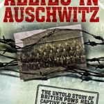 [PDF] [EPUB] Allies In Auschwitz: The Untold Story Of British Po Ws Held Captive In The Nazis' Most Infamous Death Camp Download