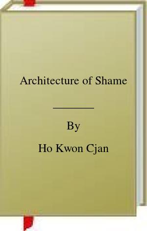 [PDF] [EPUB] Architecture of Shame Download by Ho Kwon Cjan