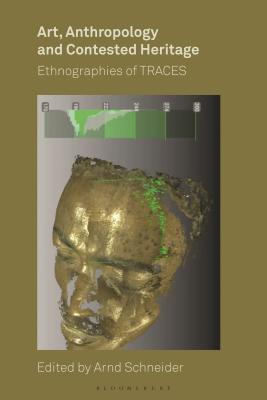 [PDF] [EPUB] Art, Anthropology, and Contested Heritage: Ethnographies of Traces Download by Arnd Schneider
