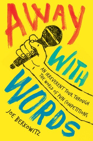 [PDF] [EPUB] Away with Words: An Irreverent Tour Through the World of Pun Competitions Download by Joe Berkowitz