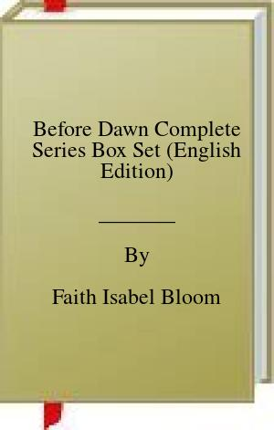 [PDF] [EPUB] Before Dawn Complete Series Box Set (English Edition) Download by Faith Isabel Bloom