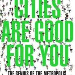 [PDF] [EPUB] Cities Are Good for You: The Genius of the Metropolis Download