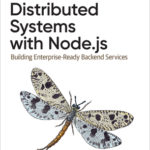 [PDF] [EPUB] Distributed Systems with Node.Js: Building Enterprise-Ready Backend Services Download