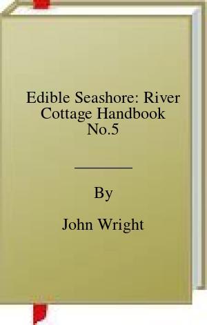 [PDF] [EPUB] Edible Seashore: River Cottage Handbook No.5 Download by John Wright