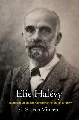 [PDF] [EPUB] Elie Halevy: Republican Liberalism Confronts the Era of Tyranny Download by K Steven Vincent