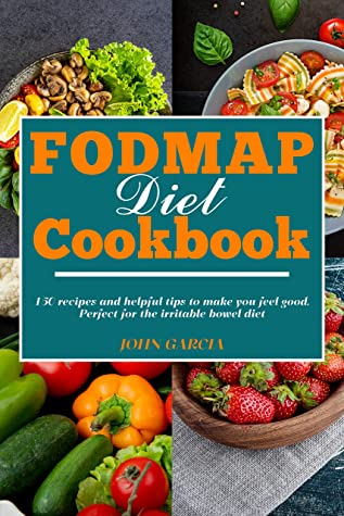 [PDF] [EPUB] FODMAP Diet Cookbook: 150 recipes and helpful tips to make you feel good. Perfect for the irritable bowel diet Download by John Garcia