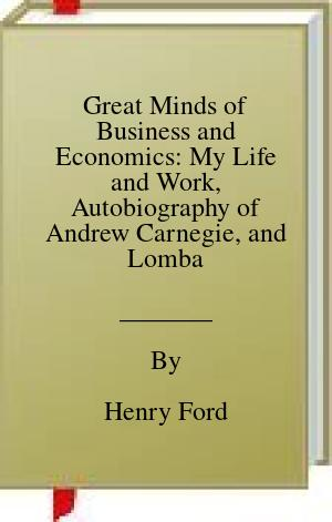 [PDF] [EPUB] Great Minds of Business and Economics: My Life and Work, Autobiography of Andrew Carnegie, and Lombard Street Download by Henry Ford