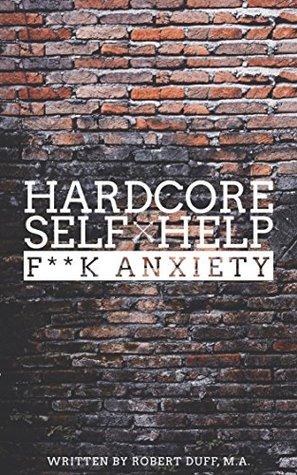 [PDF] [EPUB] Hardcore Self Help: F**k Anxiety Download by Robert Duff