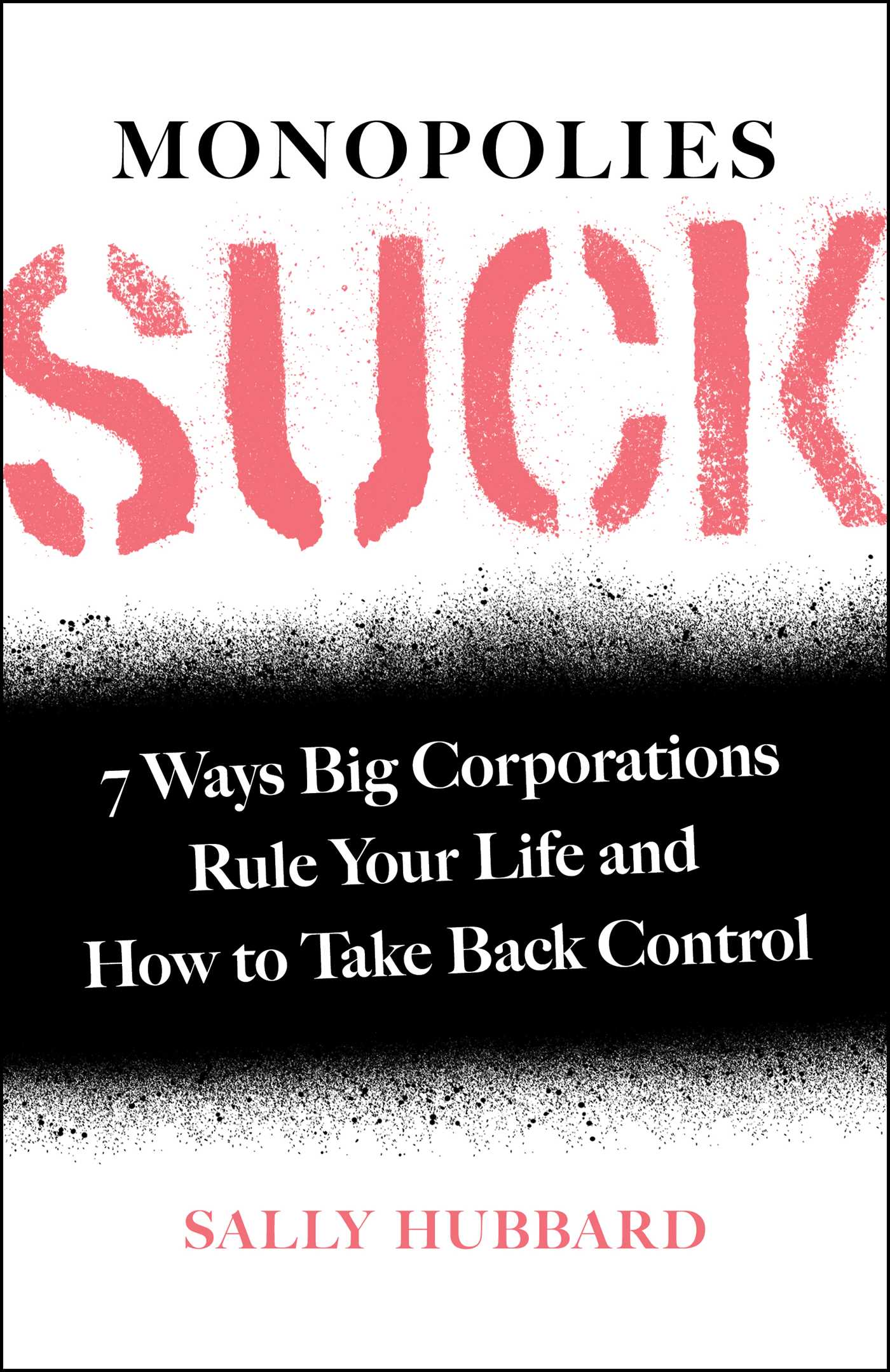 [PDF] [EPUB] Monopolies Suck: 7 Ways Big Corporations Rule Your Life and How to Take Back Control Download by Sally Hubbard