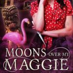 [PDF] [EPUB] Moons Over My Maggie (Maggie MacKay, Magical Tracker #11) Download