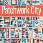 [PDF] [EPUB] Patchwork City: 75 Innovative Blocks for the Modern Quilter – 6 Sampler Quilts Download