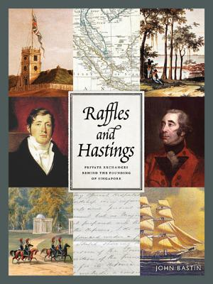 [PDF] [EPUB] Raffles and Hastings: Private Exchanges Behind the Founding of Singapore Download by John Bastin